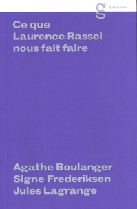 Agathe Boulanger et Signe Frederiksen - Ce que Laurence Rassel nous fait faire.