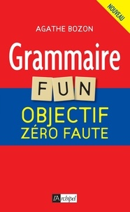 Agathe Bozon - Grammaire Fun - Objectif zéro faute.