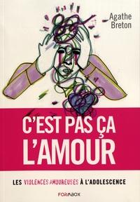 C'est pas ça l'amour- Les violences amoureuses à l'adolescence - Agathe Breton |