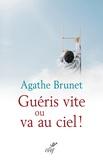 Agathe Brunet - Guéris vite ou va au ciel !.