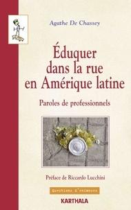 Agathe Chassey - Eduquer dans la rue en Amérique latine - Paroles de professionnels.