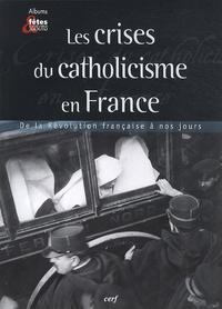 Les crises du catholicisme français - De la révolution française à nos jours.pdf