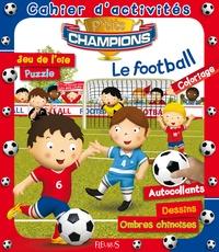 Agathe Clair et Emilie Beaumont - Le football - Cahier d'activités.