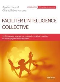 Agathe Crespel et Chantal Nève-Hanquet - Faciliter l'intelligence collective - 35 fiches pour innover, co-construire, mettre en action et accompagner le changement.