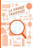 Agathe Demois et Vincent Godeau - La grande traversée - Avec une loupe magique pour découvrir l'envers du décor.