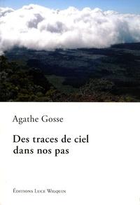 Agathe Gosse - Des traces de ciel dans nos pas.