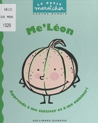 Agathe Hennig et Anne De Bouchony - Me'Léon - Apprends à me cultiver et à me cuisiner !.