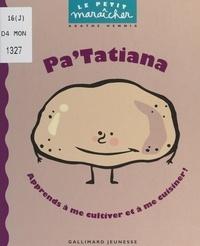 Agathe Hennig et Anne De Bouchony - Pa'Tatiana - Apprends à me cultiver et à me cuisiner !.