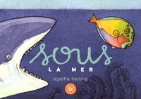 Agathe Hennig - Sous la mer.