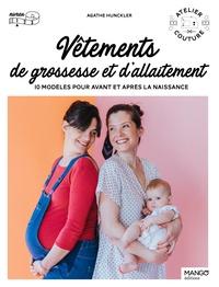 Agathe Hunckler et Laurence Revol - Vêtements de grossesse et d'allaitement - 10 modèles pour avant et après la naissance.