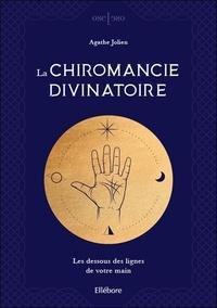 Agathe Jolien - La chiromancie divinatoire - Les dessous des lignes de votre main.