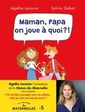 Agathe Lecaron et Sylvia Gabet - Maman, papa on joue à quoi ? - 70 activités à partager avec vos enfants... mais qui vont vous amuser aussi !.