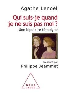 Agathe Lenoël - Qui suis-je quand je ne suis pas moi ? - Une bipolaire témoigne.