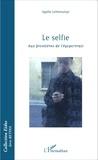 Agathe Lichtensztejn - Le selfie - Aux frontières de l'égoportrait.