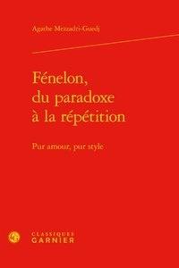Agathe Mezzadri-Guedj - Fénelon, du paradoxe à la répétition - Pur amour, pur style.