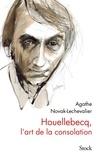 Agathe Novak-Lechevalier - Houellebecq, l'art de la consolation.