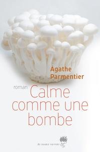 Agathe Parmentier - Calme comme une bombe.