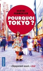 Agathe Parmentier - Pourquoi Tokyo ? - Journal d'une aspirante nippone.