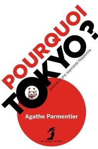 Agathe Parmentier - Pourquoi Tokyo ? - Journal d'une aspirante Nipponne.