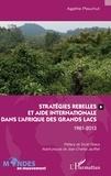 Agathe Plauchut - Stratégies rebelles et aide internationale dans l'Afrique des Grands Lacs - 1981-2013.