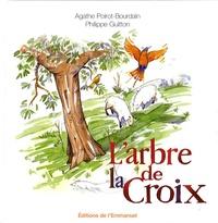 Agathe Poirot-Bourdain et Philippe Guitton - L'arbre de la Croix.