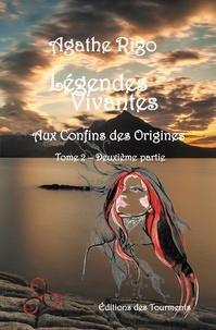 Agathe Rigo - Légendes vivantes, aux confins des origines - Tome 2, 2e partie.