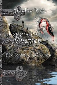 Agathe Rigo - Légendes Vivantes - Tome 2, 1ere partie, Aux confins des origines.
