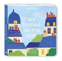 Agathe Singer - Les formes de ma ville.