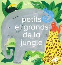 Agathe Singer - Petits et grands de la jungle.