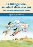 Agathe Tupula Kabola - Le bilinguisme, un atout dans son jeu - Pour une éducation bilingue réussie.