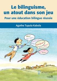 Le bilinguisme, un atout dans son jeu- Pour une éducation bilingue réussie - Agathe Tupula Kabola | Showmesound.org