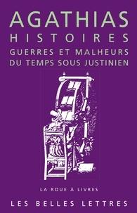 Agathias - Histoires - Guerres et malheurs du temps sous Justinien.