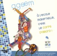 AGEEM - A l'école maternelle, c'est le corps d'abord ! - 84e colloque national Ageem, Vichy 2011. 1 DVD