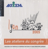 AGEEM - L'école maternelle demain ? - Sa place, son rôle dans le parcours éducatif des jeunes enfants, Congrès Juillet 2005, Lyon. 1 Cédérom