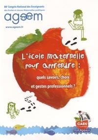AGEEM - L'école maternelle pour apprendre - Quels savoirs, choix et gestes professionnels ?. 1 DVD