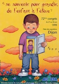 """AGEEM - """"Se souvenir pour grandir, de l'enfant à l'élève"""" - Actes du Congrès Juin 1999, Dijon."""