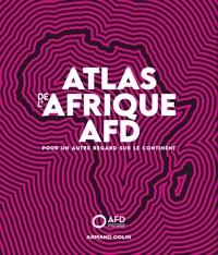 Agence française de développem - Atlas de l'Afrique AFD - Pour un autre regard sur le continent.