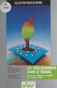 Agence nationale pour l'amélio et  Fondation européenne pour l'am - Les Vieillissements dans le travail - Actes du Colloque européen du 12 juin 1991.