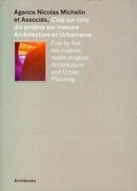 Agence Nicolas Michelin - Cinq sur cinq - Dix projets sur mesure, Architecture et Urbanisme.