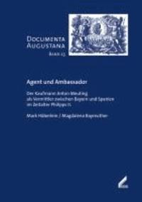 Agent und Ambassador - Der Kaufmann Anton Meuting als Vermittler zwischen Bayern und Spanien im Zeitalter Philipps II..