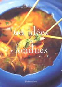 Aglaé Blin - 60 idées de fondues.