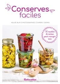 Aglaé Blin et Aimery Chemin - Conserves faciles - 30 recettes de saison pour manger sain.
