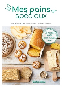 Aglaé Blin - Mes pains spéciaux - 25 recettes faciles pour manger sain.