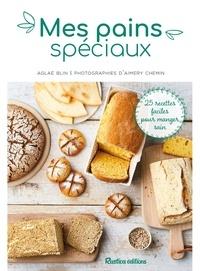 Aglaé Blin et Aimery Chemin - Mes pains spéciaux - 25 recettes faciles pour manger sain.