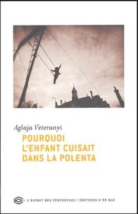 Aglaja Veteranyi - Pourquoi l'enfant cuisait dans la polenta - Précédé d'une lettre de Peter Bischsel.