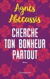 Agnès Abécassis - Cherche ton bonheur partout.