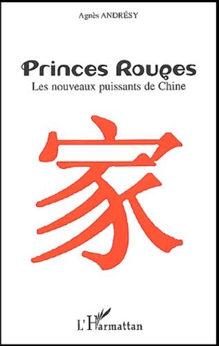 Agnès Andrésy - Princes rouges - Les nouveaux puissants de Chine.