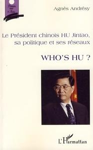 Agnès Andrésy - Who's Hu ? - Le Président chinois Hu Jintao, sa politique et ses réseaux.