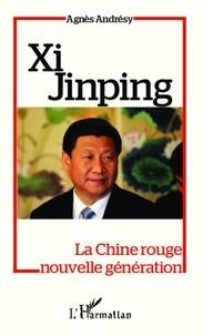 Agnès Andrésy - Xi Jinping - La Chine rouge nouvelle génération.