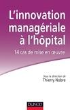 Agnès Antoine et Karine Gallopel-Morvan - L'innovation managériale à l'hôpital : 14 cas de mise en oeuvre.